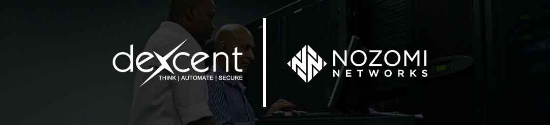 Nozomi Networks and Dexcent Team to Deliver Advanced Cyber Security Solutions to OT & Industrial IoT Environments across North America